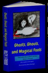 Froud-Riley-J-2015-GhostsGhoulsAndMagicalFools-3D.png